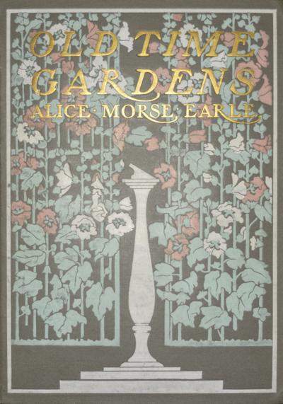 77-EARLE ALICE MORSE-OLD TIME GARDENS COVER-WINTERTHUR SB455 E72